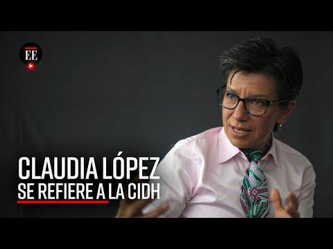 Claudia López se refiere al informe de la CIDH frente al Paro Nacional - El Espectador
