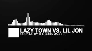 Mash Up  Lazy Town vs. Lil Jon - Cooking By The Book A Lil&#39 Bigger Mix