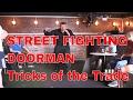 STREET FIGHTING DOORMAN Tricks of the Trade