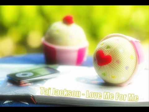 Taj Jackson -  Love Me For Me