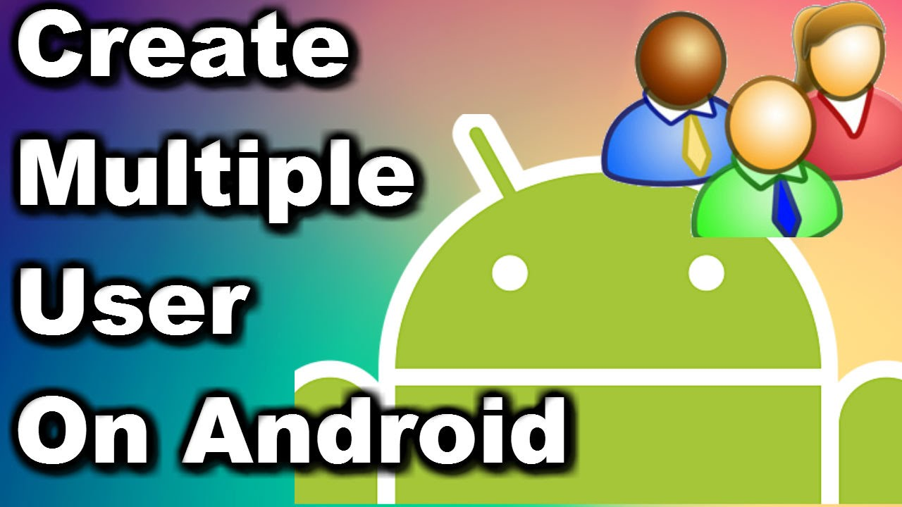 Create Multiple Users on Android ✔