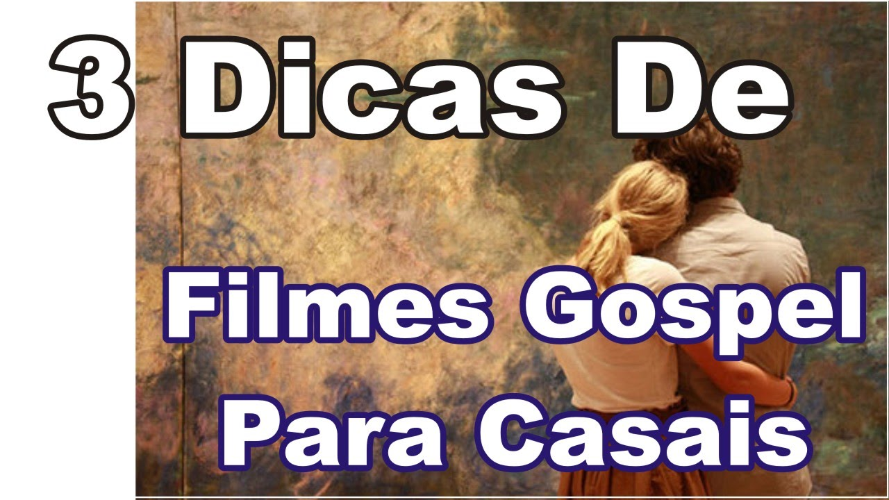 Dicas De Filmes Gospel Para Casais (3 Dicas)