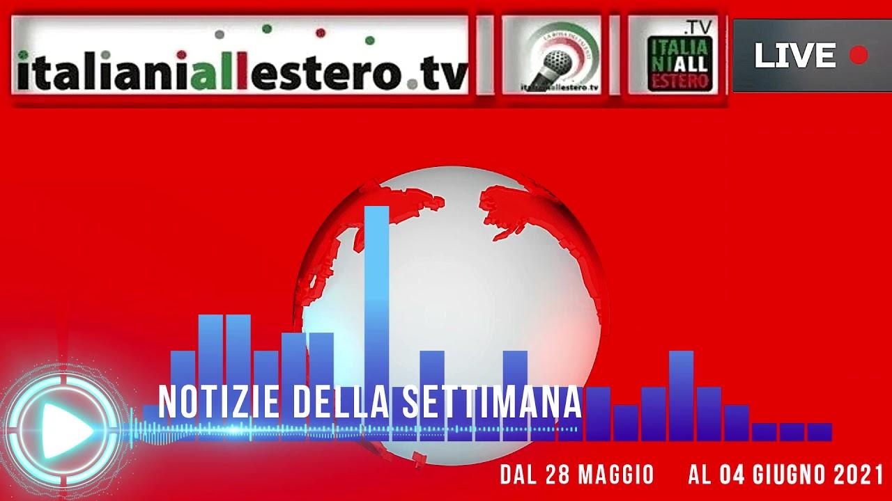 NOTIZIE DELLA SETTIMANA - ITALIANI ALL'ESTERO al 04 GIUGNO 2021