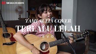 Terlalu Lelah - Evo ( Tami Aulia Cover )