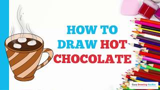 How to Draw Hot Chocolate in a Few Easy Steps: Drawing Tutorial for Kids and Beginners