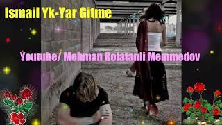 Ismail Yk-Yar Gitme ( status üçün ) 2018