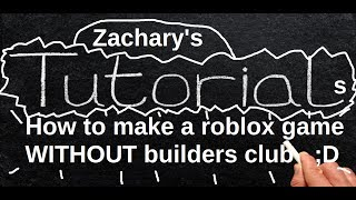 how to make a roblox game without builders club