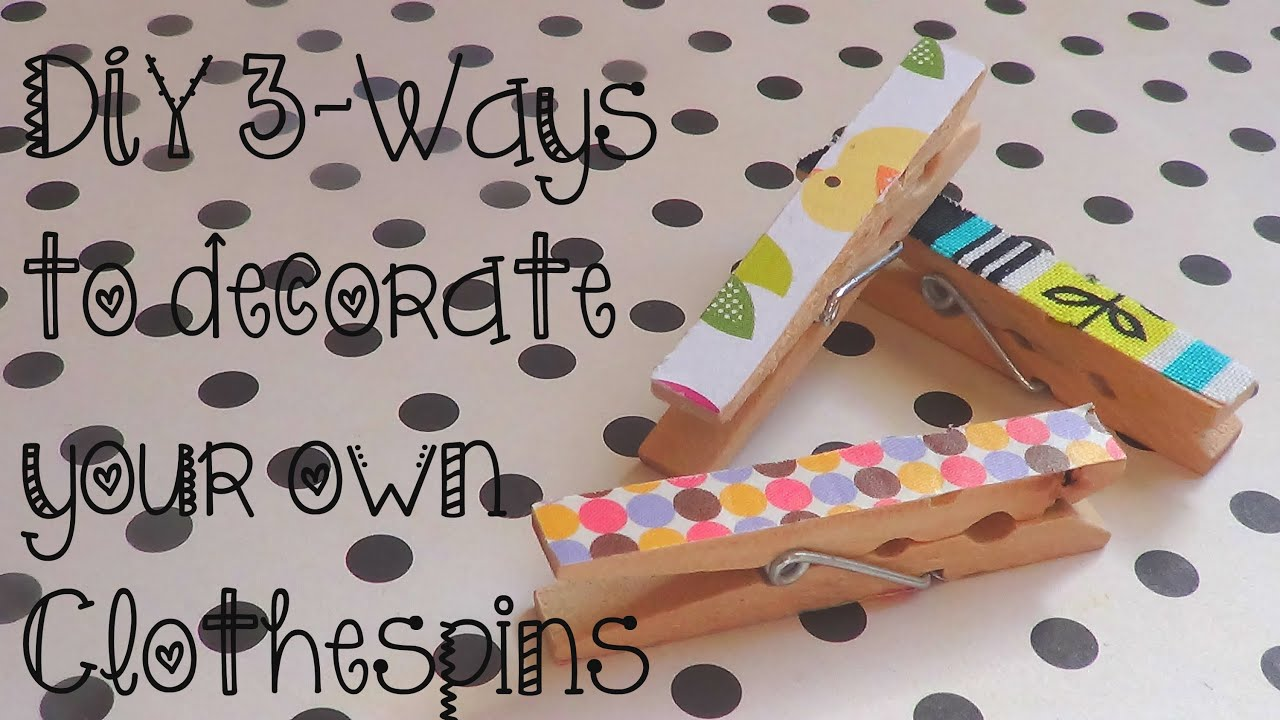 diy 3 ways to decorate clothespins youtube - Decorate