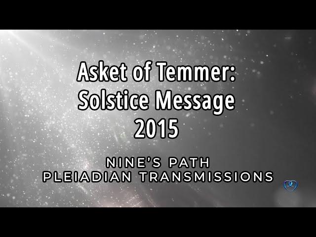 Solstice Message 2015 | Asket of Temmer | Nine's Path Pleiadian Transmission