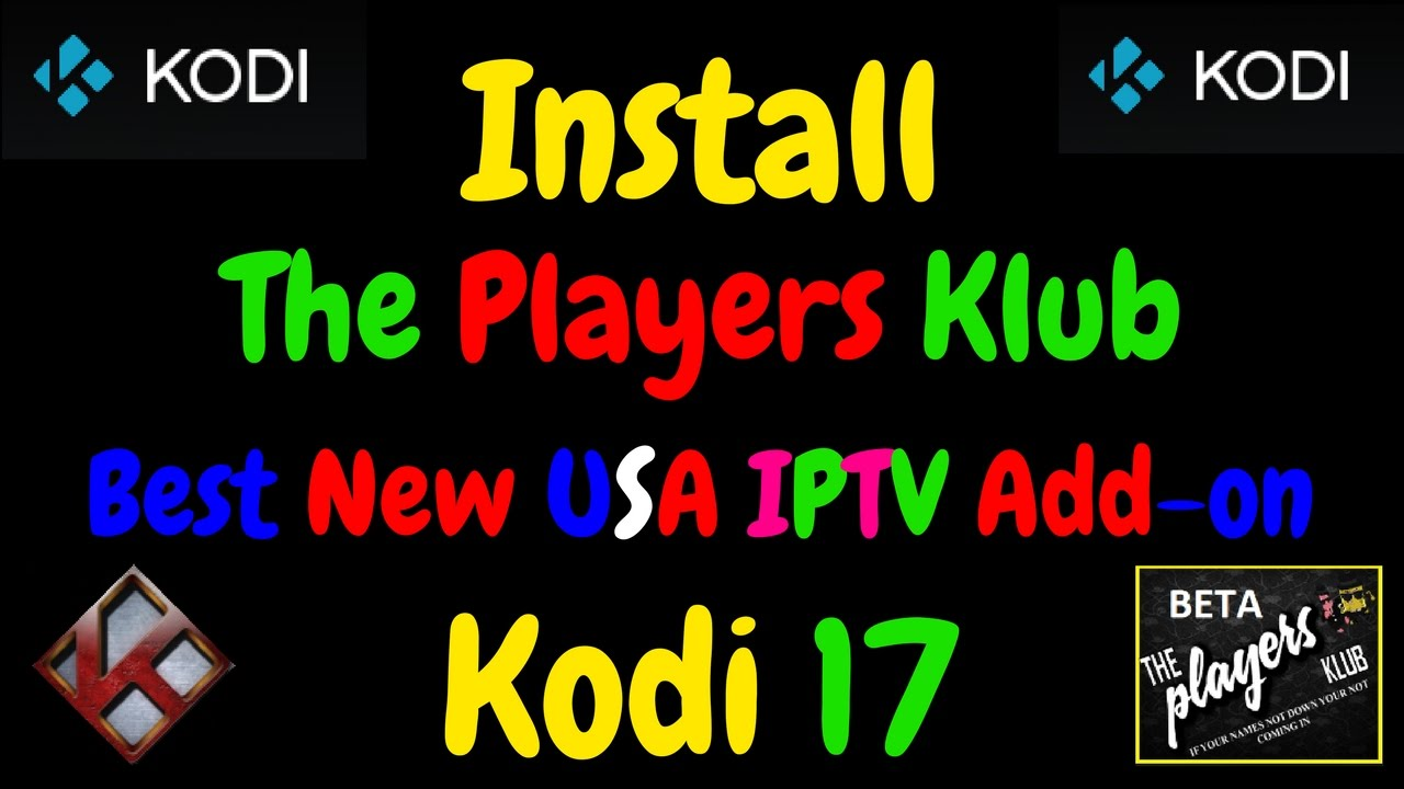 NEW KODI 17 ADD-ON THE PLAYERS KLUB 100% FREE USA IPTV