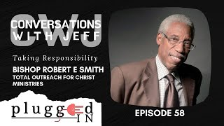 Bishop Robert E Smith Sr | Taking Responsibility | Conversations with Jeff #58