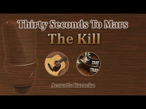 The Kill - Thirty Seconds To Mars (Acoustic Karaoke)
