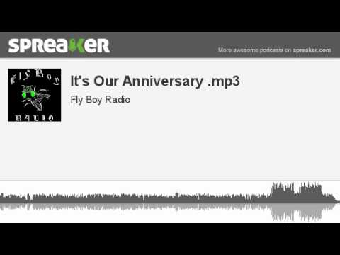 It's Our Anniversary .mp3 (part 2 of 2, made with Spreaker)