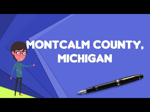 What is Montcalm County, Michigan?, Explain Montcalm County, Michigan
