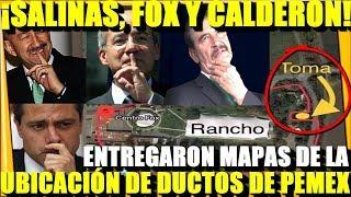 REVELACION ¡ELLOS ENTREGARON MAPAS DE DUCTOS! SALINAS FOX Y CALDERON - ESTADISTICA POLITICA