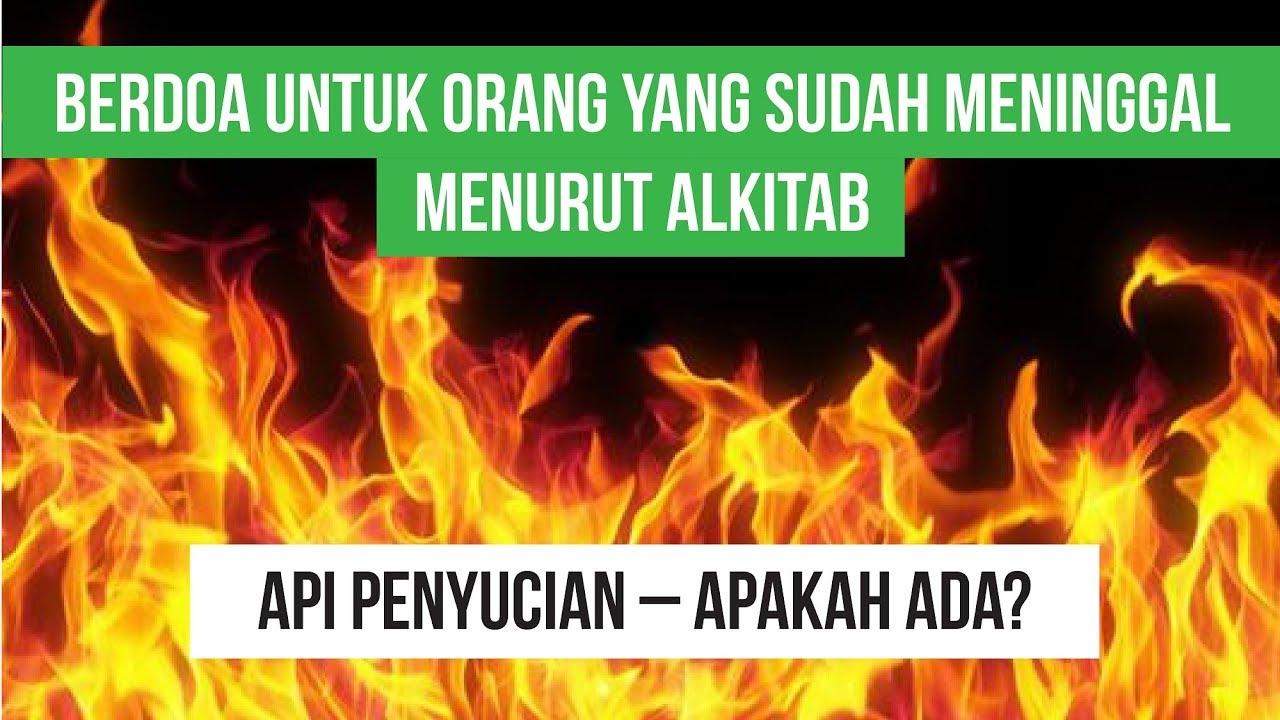 Berdoa Untuk Orang Yang Sudah Meninggal Api Penyucian Apa Kata Alkitab