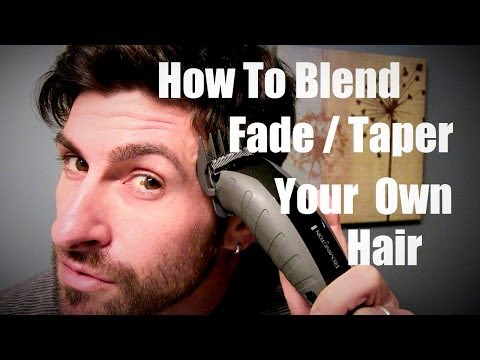 Men's Style And Grooming Advice: How To Taper, Fade and Blend Your Hair Yourself