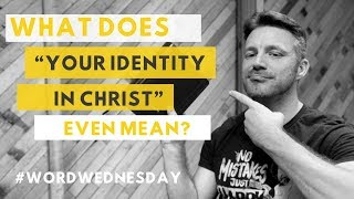 "What Does ""Your Identity in Christ"" Actually Mean?"