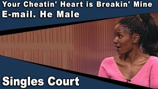 Singles Court - 113 - Your Cheatin' Heart is Breakin' Mine/E-mail. He Male