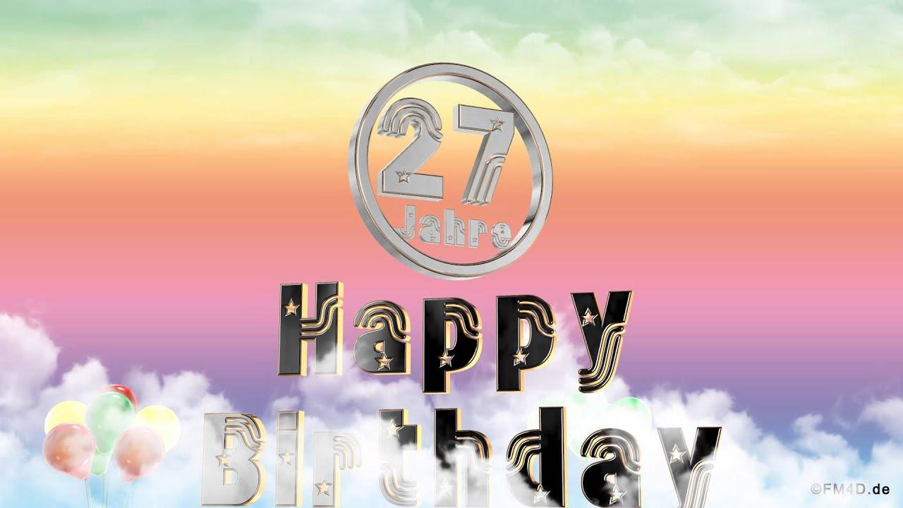 Happy Birthday 27 Jahre Geburtstag Video 27 Jahre Happy Birthday To