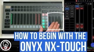 How To Begin With The NX Touch (Onyx Tutorial)