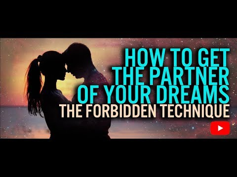 The FORBIDDEN technique - How to get the partner of your dreams