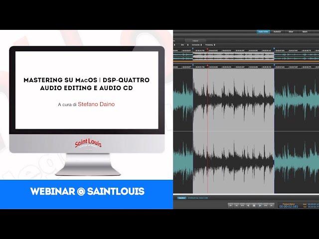 Stefano Daino | Mastering su MacOS, DSP Quattro, Audio Editing e AudioCD | Webinar@SaintLouis