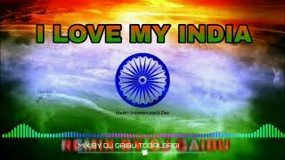 I LOVE MY INDIA // HINDI DJ SONG // happy Independence Day // REMIX BY DJ GAIBU //