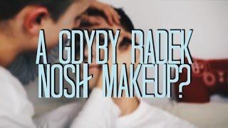 A gdyby Radek nosił makeup? | Stysio & Welcometomyworld