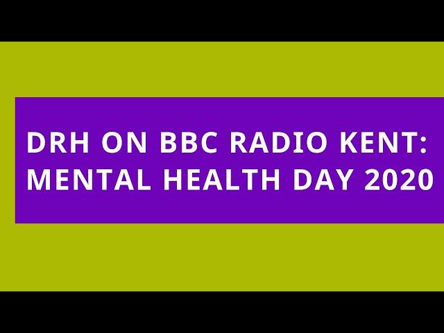 DRH on BBC Kent: World Mental Health Day 2020