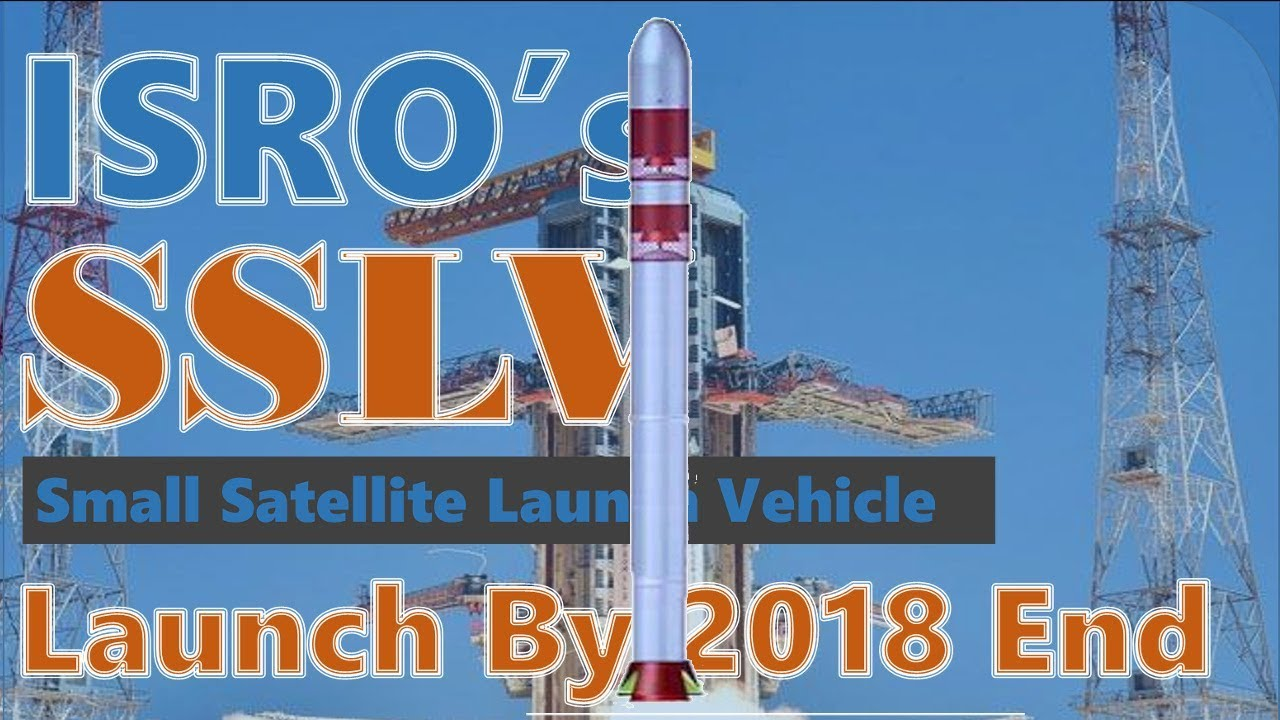 ISRO'S Small Satellite Launch Vehicle SSLV Launch By 2018 End