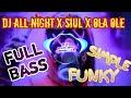 Dj All Night X Siul X Ola Ole Full Bass Simple Fungky Reynaldo Awalo   Mp3 - Mp4 Download