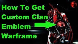 How To Get Custom Clan Emblem Warframe