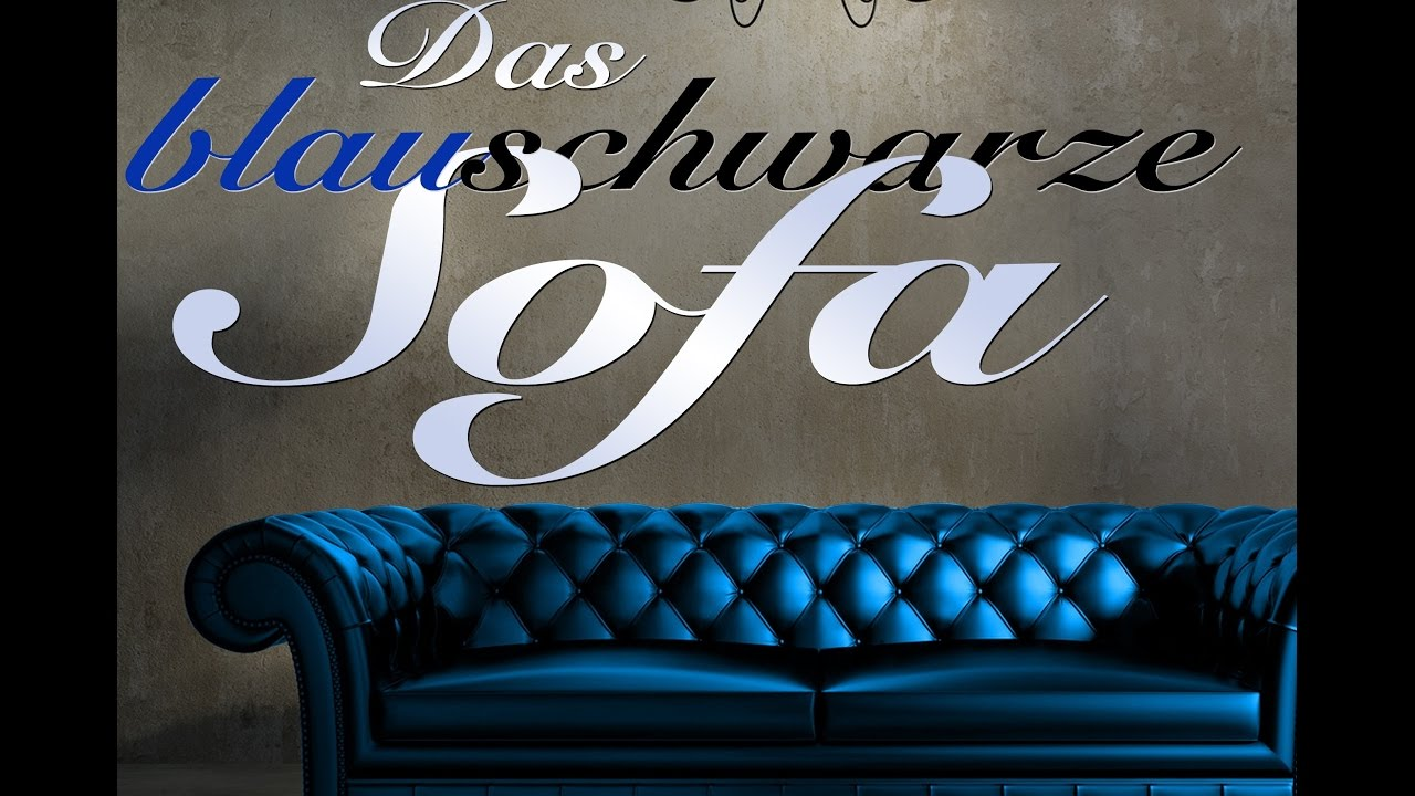 das blau schwarze sofa youtube. Black Bedroom Furniture Sets. Home Design Ideas