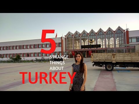 5 STRANGE THINGS ABOUT TURKEY