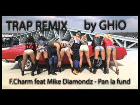 F Charm feat Mike Diamondz Pan la fund TRAP By GHiO