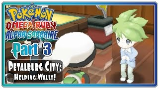 Pokemon Omega Ruby and Alpha Sapphire - Part 3:  Petalburg City | Helping Wally!  (FaceCam)