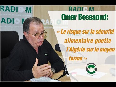 Omar Bessaoud: « Le risque sur la sécurité alimentaire guette l'Algérie sur le moyen terme »