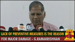 """Lack of Preventive Measures for Monsoon is the reason for Major damage"" - G.Ramakrishnan"