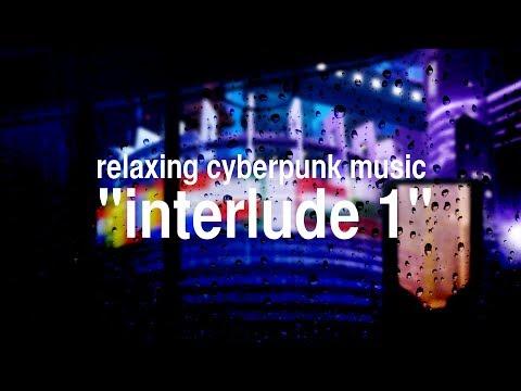 interlude 1 [3 hrs relaxing cyberpunk music]