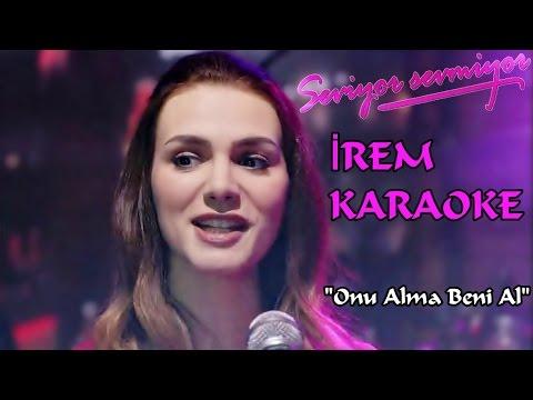 Seviyor Sevmiyor  İrem Karaoke  Onu Alma Beni Al
