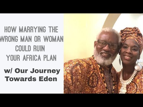 How Marrying The Wrong Man or Woman Could Ruin Your Africa Plan w/ Our Journey Towards Eden