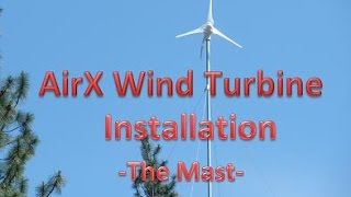 Going OFF-GRID: Part 4 - AirX 400 Watt Wind Turbine - The Mast Kit
