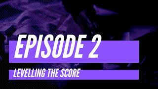 Levelling The Score   Episode 2