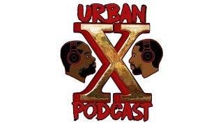 Urban X Podcast 041: #firstthem, Travis Scott Vs. Kaep, Shaun King, Government Shutdown