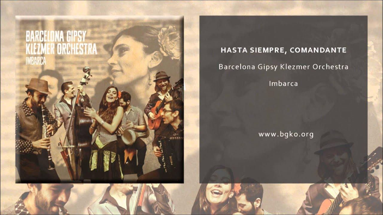 Barcelona Gipsy Klezmer Orchestra Hasta Siempre Comandante Single Oficial Youtube