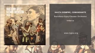 Barcelona Gipsy Klezmer Orchestra - Hasta Siempre, Comandante (Single Oficial)