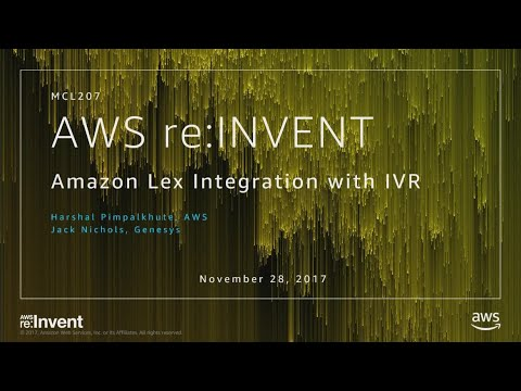 AWS re:Invent 2017: Amazon Lex Integration with IVR (MCL207)