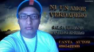 ((CANTA AUTOR)) NI UN AMOR VERDADERO ((SALSA URBANA OTRO NIVEL((2015((0985422369(CONTRAT