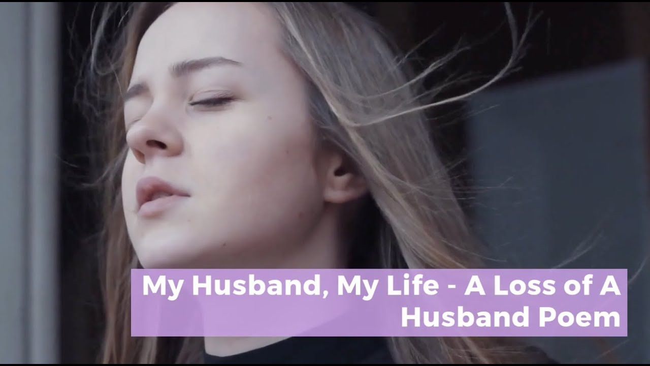 My Husband My Life A Loss Of A Husband Poem Youtube 25 romantic poems for husband. youtube